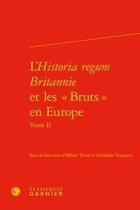 LHistoria regum Britannie et les Bruts en Europe - Tome II, Production, circulation et réception (XIIe-XVIe siècle).pdf