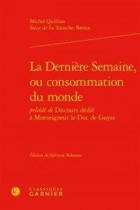 La Dernière Semaine, ou consommation du monde - Précédé de Discours dédié à Monseigneur le Duc de Guyse.pdf