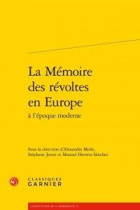 Classiques Garnier - La Mémoire des révoltes en Europe à l'époque moderne.
