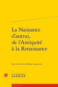 Classiques Garnier - La naissance d'autrui, de l'Antiquité à la Renaissance.
