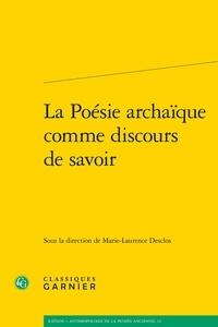 Classiques Garnier - La Poésie archaïque comme discours de savoir.