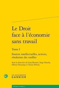 Classiques Garnier - Le Droit face à l'économie sans travail - Tome 1, Sources intellectuelles, acteurs, résolution des conflits.