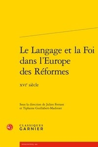 Le langage et la foi dans l'Europe des Réformes- XVIe siècle -  Classiques Garnier pdf epub