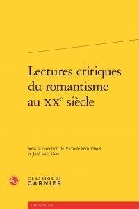 Classiques Garnier - Lectures critiques du romantisme au XXe siècle.