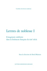 Classiques Garnier - Lettres de noblesse - Tome 1 : L'imaginaire nobiliaire dans la littérature française du XIXe siècle.