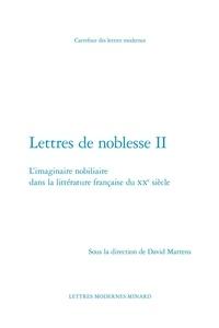 Classiques Garnier - Lettres de noblesse - Tome 2 : L'imaginaire nobiliaire dans la littérature française du XXe siècle.