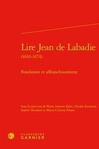 Lire Jean de Labadie (1610-1674)- Fondation et affranchissement -  Classiques Garnier pdf epub