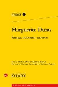 Classiques Garnier - Marguerite Duras, passages, croisements, rencontres.
