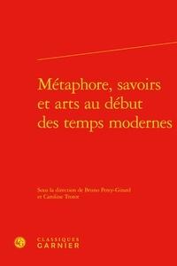 Classiques Garnier - Métaphore, savoirs et arts au début des temps modernes.