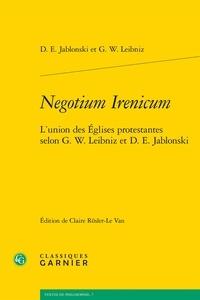 Negotium Irenicum - Lunion des églises protestantes selon G.W. Leibniz D.E. Jablonski.pdf