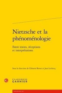Classiques Garnier - Nietzsche et la phénomenologie - Entre textes, réceptions et interprétations.