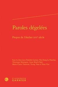Classiques Garnier - Paroles dégelées - Propos de l'atelier du XVIe siècle.