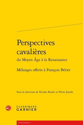 Perspectives cavalières du Moyen Age à la Renaissance. Mélanges offerts à François Bérier