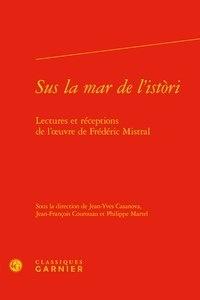 Classiques Garnier - Sus la mar de l'istori - Lectures et réceptions de l'oeuvre de Frédéric Mistral.