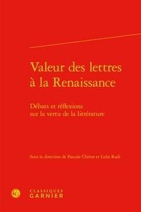 Classiques Garnier - Valeur des lettres à la Renaissance - Débats et réflexions sur la vertu de la littérature.