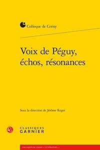 Classiques Garnier - Voix de Péguy, échos, résonances.