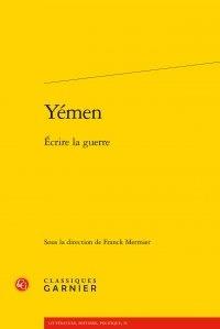 Classiques Garnier - Yémen, écrire la guerre.