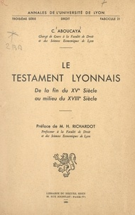 Claude Aboucaya et Henri Richardot - Le testament lyonnais, de la fin du XVe siècle au milieu du XVIIIe siècle.