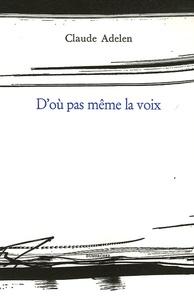 Claude Adelen - D'où pas même la voix.