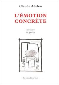 Claude Adelen - L'émotion concrète - Chroniques de poésie.
