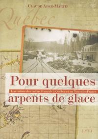 Pour quelques arpents de glace- L'aventure des colons français à Québec et en Nouvelle-France - Claude Ader-Martin | Showmesound.org