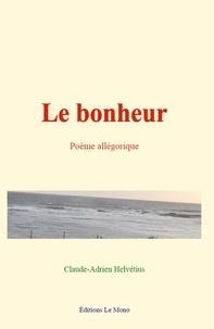 Claude-Adrien Helvétius - Le bonheur - Poème allégorique.