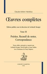 Claude-Adrien Helvétius - Oeuvres complètes - Tome 3, Poésies, recueil de notes, correspondance.