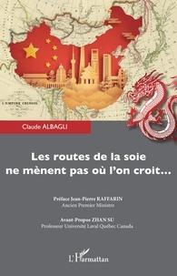 Claude Albagli - Les routes de la soie ne mènent pas où l'on croit....