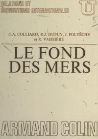 Claude-Albert Colliard et René-Jean Dupuy - Le fond des mers - Aspects juridiques, biologiques et géologiques.