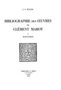 Claude-Albert Mayer - Bibliographie des œuvres de Clément Marot - TomeI, Manuscrits.