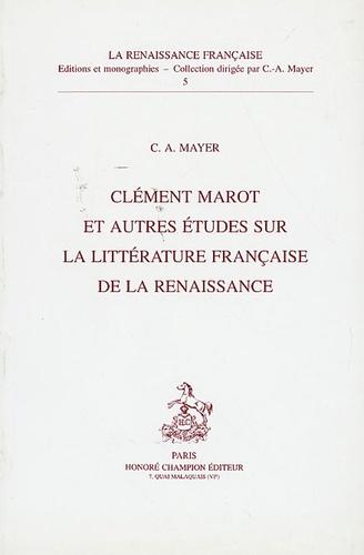 Claude-Albert Mayer - Clément Marot et autres études sur la littérature française de la Renaissance.