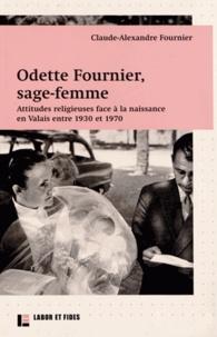 Claude-Alexandre Fournier - Odette Fournier, sage-femme - Attitudes religieuses face à la naissance en Valais entre 1930 et 1970.