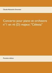 """Claude-Alexandre Simonetti - Concerto pour piano et orchestre n°1 en ré (D) majeur, """"Célesta""""."""