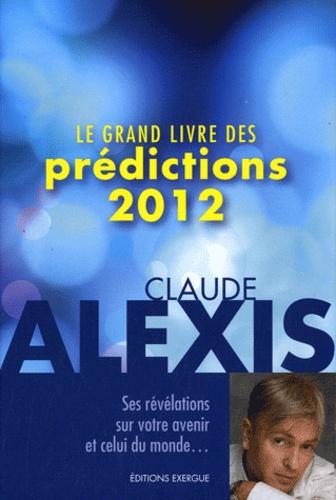 Claude Alexis - Le grand livre des prédictions 2012.