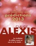 Claude Alexis - Le grand livre des prédictions 2013.