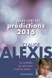 Claude Alexis - Le grand livre des prédictions 2015.