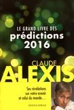 Claude Alexis - Le grand livre des prédictions 2016.