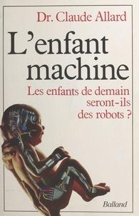 Claude Allard - L'Enfant machine.