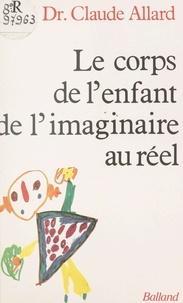 Claude Allard - Le Corps de l'enfant, de l'imaginaire au réel.