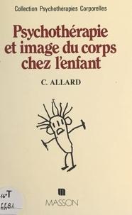 Claude Allard et Jacques Deitte - Psychothérapie et image du corps chez l'enfant.