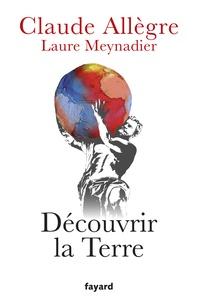 Claude Allègre et Laure Meynadier - Découvrir la terre.