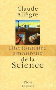 Claude Allègre - Dictionnaire amoureux de la Science.