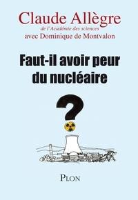 Claude Allègre et Dominique de Montvalon - Faut-il avoir peur du nucléaire ?.