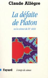 Claude Allègre - La défaite de Platon - La science du XXe siècle.