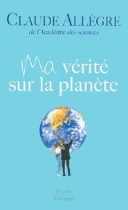 Claude Allègre - Ma vérité sur la planète.
