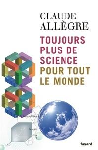 Claude Allègre - Toujours plus de science pour tout le monde.