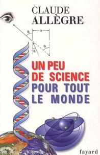 Claude Allègre - Un peu de science pour tout le monde.