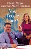 Claude Allègre et Catherine Allègre-Papadacci - Vive l'école libre !.