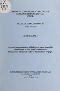 Claude Allibert et  Centre d'études et de recherch - Les apports austronésiens à Madagascar, dans le canal de Mozambique et en Afrique zambézienne - Éléments de réflexion à partir de deux auteurs négligés.