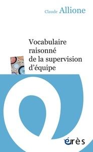 Claude Allione - Vocabulaire raisonné de la supervision d'équipe.